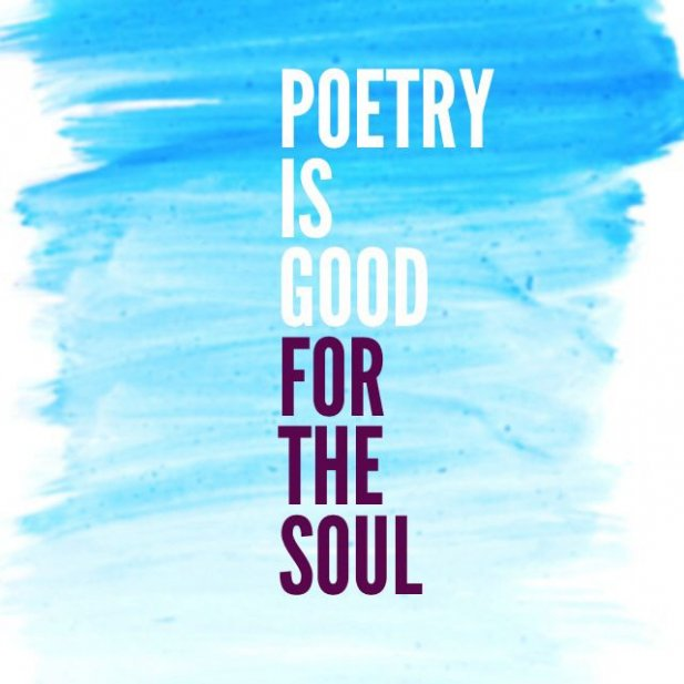 7 Reasons Why Poetry Is Good for the Soul