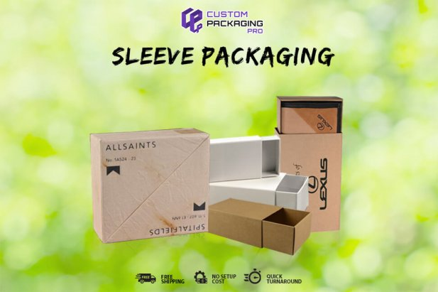 Sleeve Packaging - The Modernity at Its Best