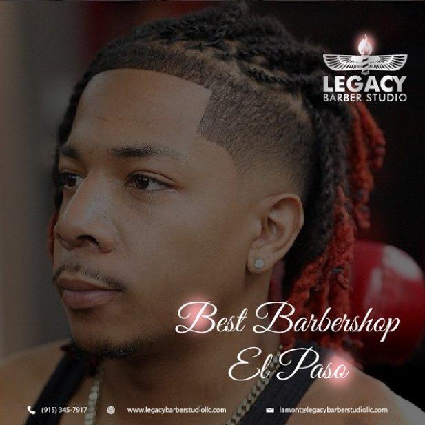 Best Barbershop El Paso - Legacy Barber Studio LLC